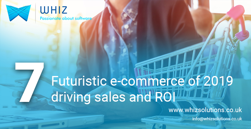 7 Futuristic e-commerce of 2019 driving sales and ROI
